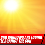 How Your Car Windows are Losing Their Battle Against the Sun