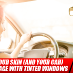 Protect Your Skin (and Your Car) from Damage with Tinted Windows