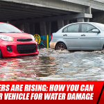 Flood Waters are Rising: How You Can Check Your Vehicle for Water Damage