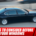 5 Things to Consider Before Tinting Your Windows