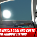 Keep Your Vehicle Cool and Costs Down with Window Tinting