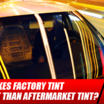 What Makes Factory Tint Different Than Aftermarket Tint?