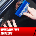Why Your Window Tint Installer Matters